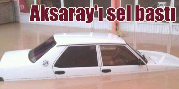 Aksaray'da yağmur: 150 işyerini su bastı
