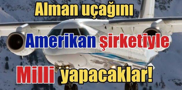 Amerikan şirketi Alman uçağını Milli uçak diye üretecek!