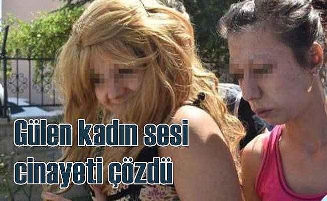 Tuzak kurmuşlar; Gülen kadın sesi ile cinayet çözüldü