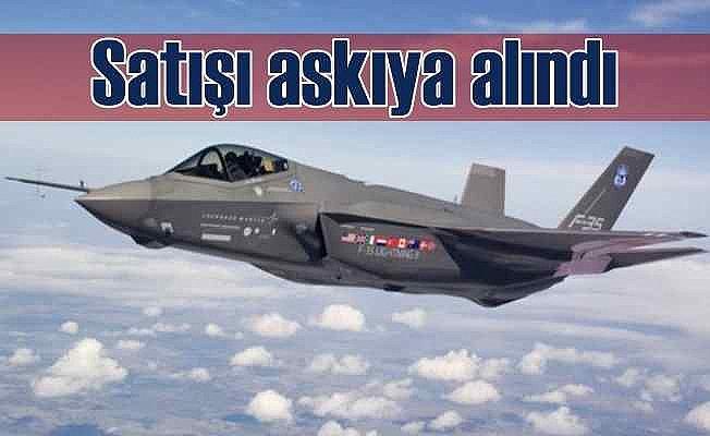 ABD F-35 satışlarını askıya aldı