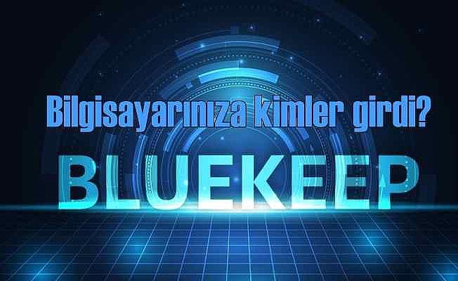 Bluekeep açığı nedir? Bluekeep açığı nasıl kapatılır