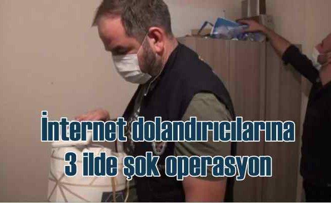 İnternet dolandırıcılarına 3 ilde operasyon, 30 gözaltı var