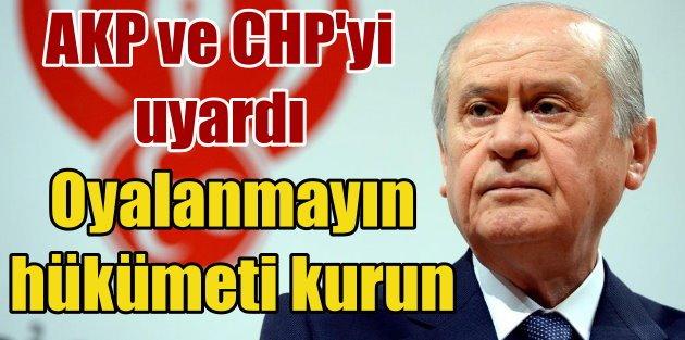Bahçeli: AKP ve CHPyi uyardı: Oyalanmayın hükümet kurun