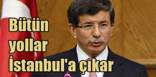 Başbakan Davutoğlu: Bütün yollar İstanbula çıkar