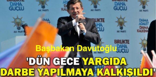 Başbakan Davutoğlu Dün Gece Yargıda Darbe Yapılmaya Kalkışıldı