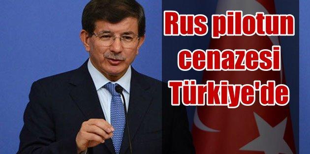 Başbakan Davutoğlu; Rus pilotun cenazesi Türkiyeye getirildi