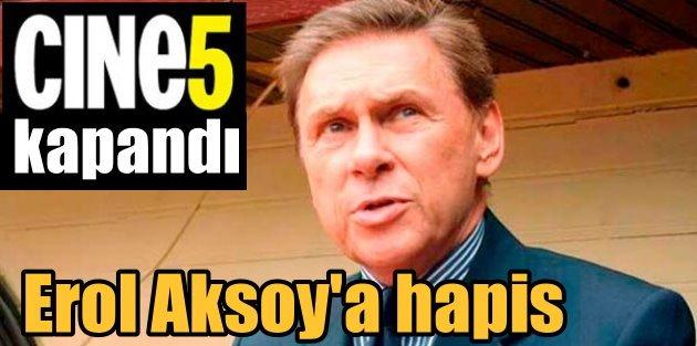 CINE 5 kapatıldı, Erol Aksoy'a 8 yıl hapis verildi