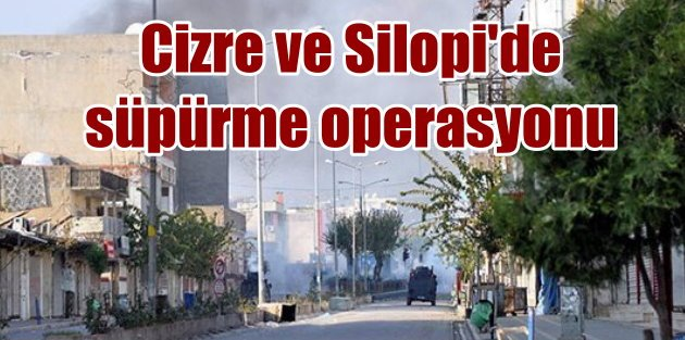 Cizre ve Silopi'de temizlik operasyonu başladı