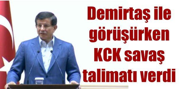 Davutoğlu; Ben Demirtaş ile görüşürken, KCK savaş talimatı verdi