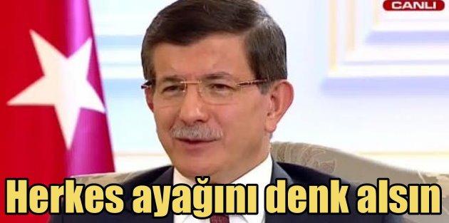 Davutoğlu: Herkes ayağını denk alsın Türkiye 1 hafta önceki Türkiye değil