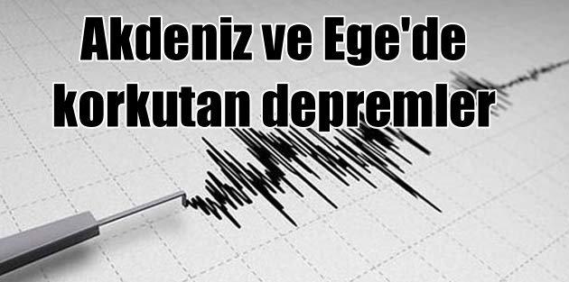Ege ve Akdeniz'de korkutan depremler