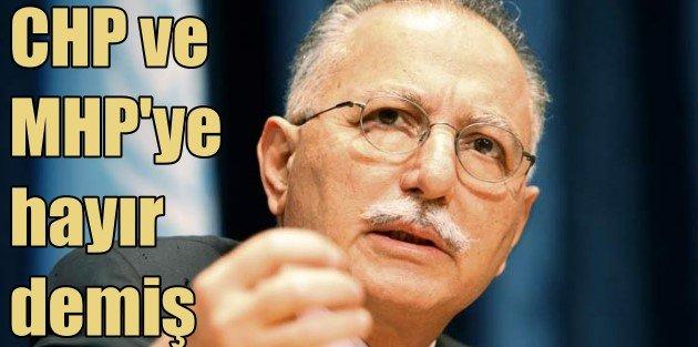 Ekmeleddin İhsanoğlu MHP teklifini kabul etmemiş