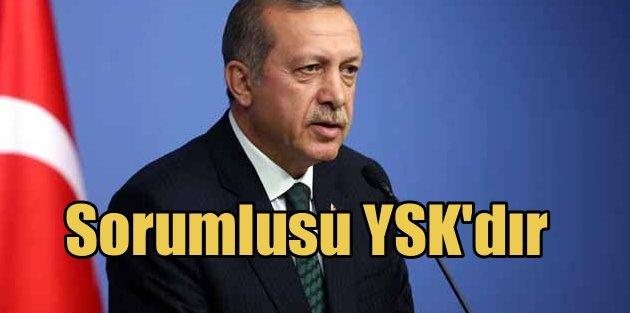 Erdoğan: Seçim sonucu 7 haziran gibi olursa sorumlusu YSKdır