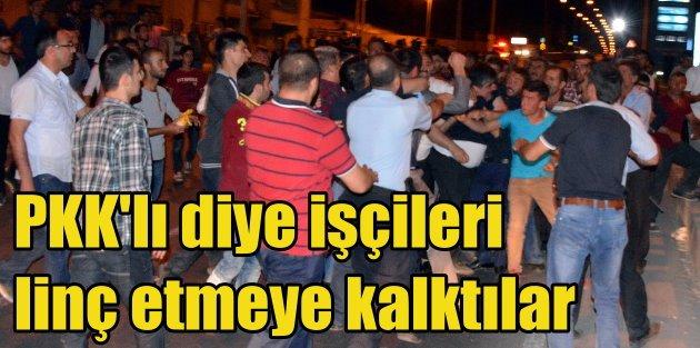 Erzurumda gergin gece: PKKlı diye işçileri linç etmeye kalktılar