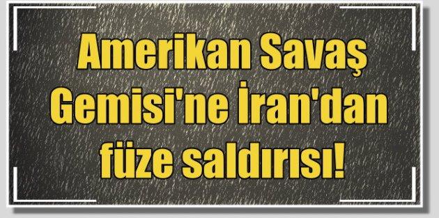 Hürmüz Boğazı'nda flaş gelişme; Amerikan gemisine İran'dan füze saldırısı