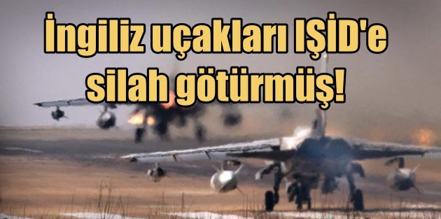 İŞİDe silah götüren iki İngiliz uçağı vuruldu