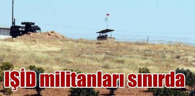IŞİDliler yine sınıra geldi: Sınırda gergin saatler