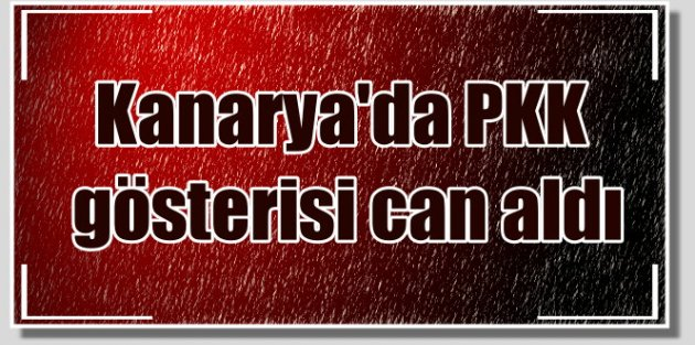 Kanarya'da PKK gösterisi can aldı; Teröristler vatandaşı hedef aldı