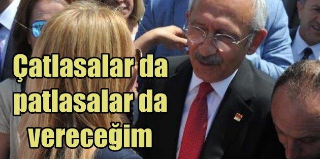 Kılıçdaroğlu: Çatlasalar da, patlasalar da vereceğim