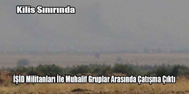Kilis Sınırında İŞİD Militanları İle Muhalif Gruplar Arasında Çatışma Çıktı