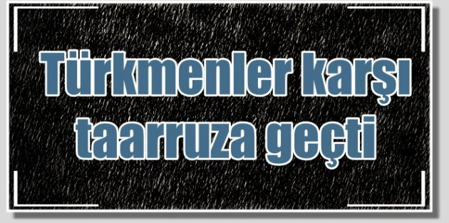 Kızıldağ'da son durum; Türkmenler karşı saldırıya geçti