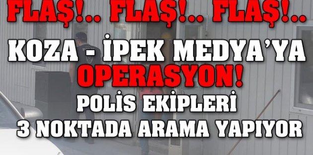 Koza - İpek Medyaya Operasyon!