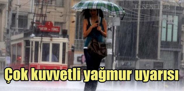 Meteoroloji bu illeri Çok kuvvetli yağış uyarısı