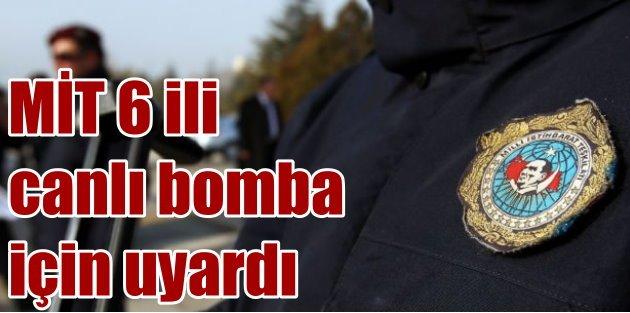 MİT 6 ili canlı bomba konusunda uyardı