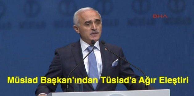 Müsiad Başkanından Tüsiada Ağır Eleştiri