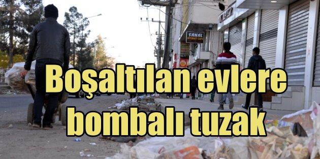 Örgüt boşalttırdığı evlerde bombalı tuzaklar kuruyor