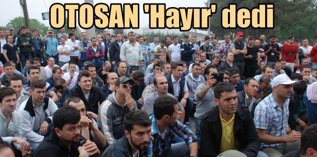 OTOSAN grevinde son durum: İşçilerine Hayır dedi...