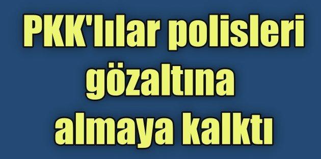 PKK, Batmanda polisi gözaltına almaya kalktı