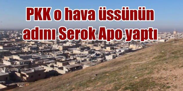 PKK o hava üssünün adını değişti: Serok Apo Hava Üssü