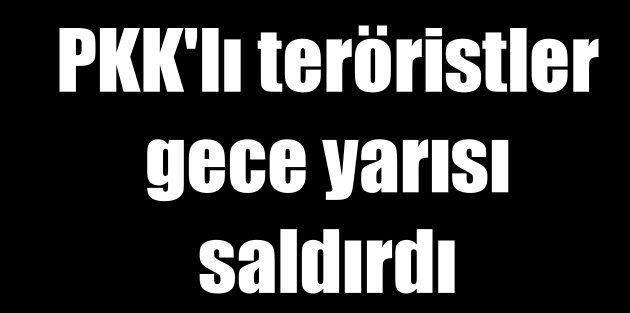PKKlı teröristler uzun namlulu silahlarla saldırdı