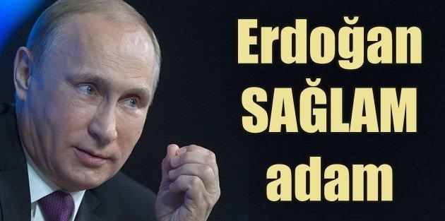 Putin; Erdoğan sağlam adam