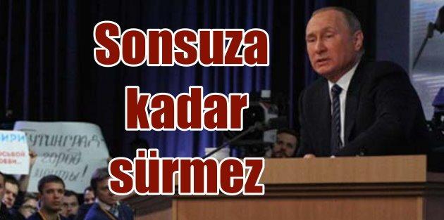 Putin: Türk halkı dostumuz, hiçbir şey sonsuza kadar sürmez