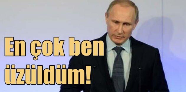 Putinden şaşırtan açıklama: En çok ben üzüldüm
