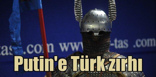 Putine Türk savaşçıların zırhı verilecek