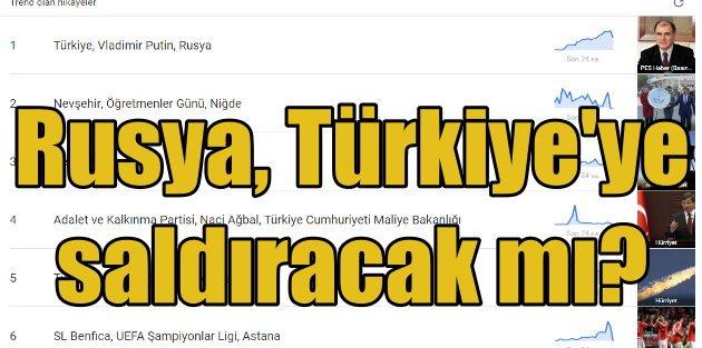 Rusya Türkiyeyi vuracak mı? Dünya bu soruya cevap arıyor