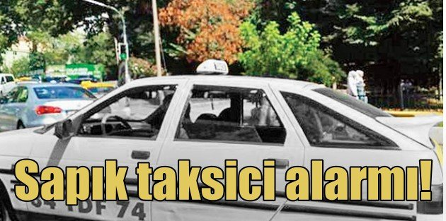 Sapık Taksici ihbar var, işlem yok