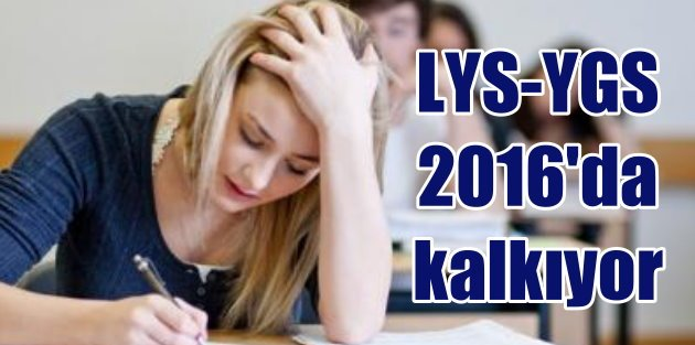 Sınav sistemi sil baştan, LYS ve YGS kalkıyor