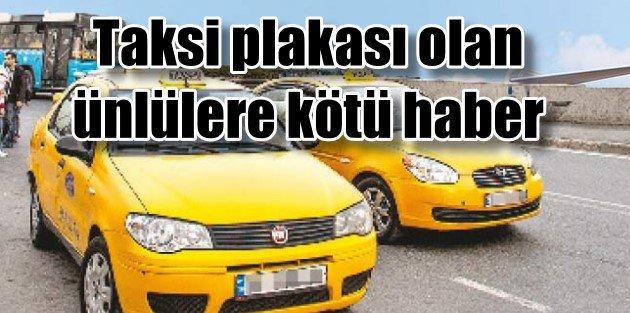 Taksi plakası olan ünlülere kötü haber