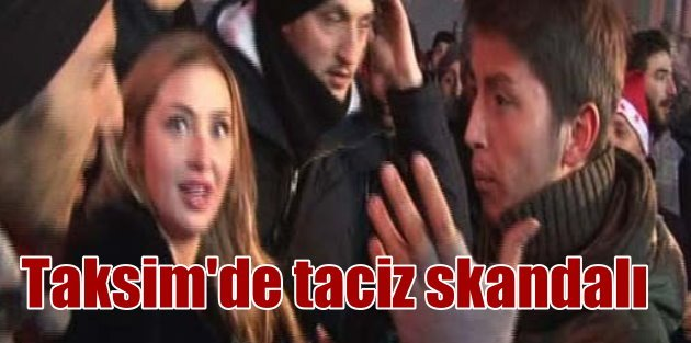 Taksim'de taciz skandalı; Ukraynalı kıza selfie tacizi