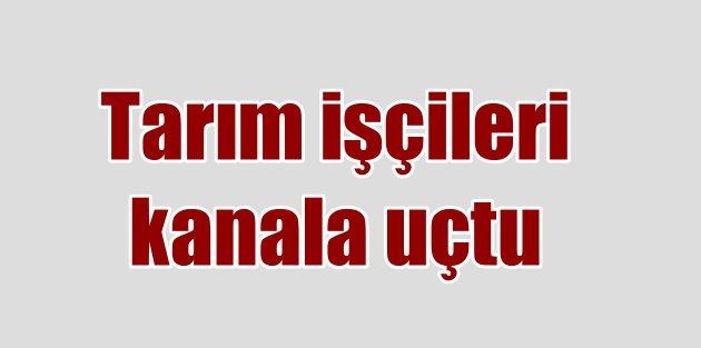 Tarsus'ta tarım işçileri kanala uçtu