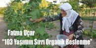 103 Yaşının Sırrı Organik Beslenme