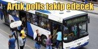 Belediye otobüslerini polis takip edecek