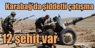 Ermeniler Karabağ'da ağır silahlarla saldırdı, 12 Azeri askeri şehit