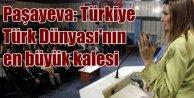 Ganire Paşayeva; Türkiye, Türk dünyasının en büyük kalesi