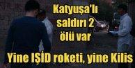 IŞİD, Kilis'i roket yağmuruna tuttu: 2 vatandaşımız can verdi