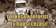 Yol kesen silahlı teröriste 'Ev hapsi cezası'
